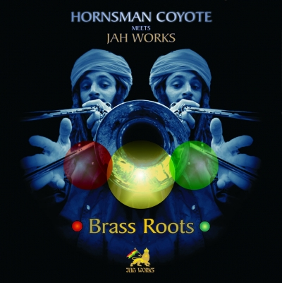 "Hornsman Coyote meets Jah Works - ""Brass Roots"""